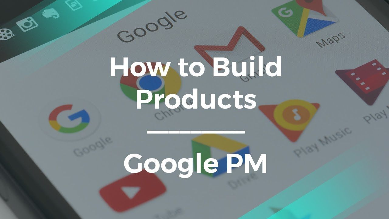 How To Build New Products By Google Product Manager Management Business School Building