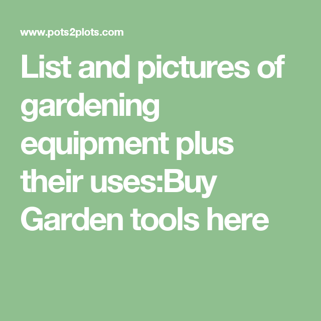 List And Pictures Of Gardening Equipment Plus Their Uses Garden Tools Here