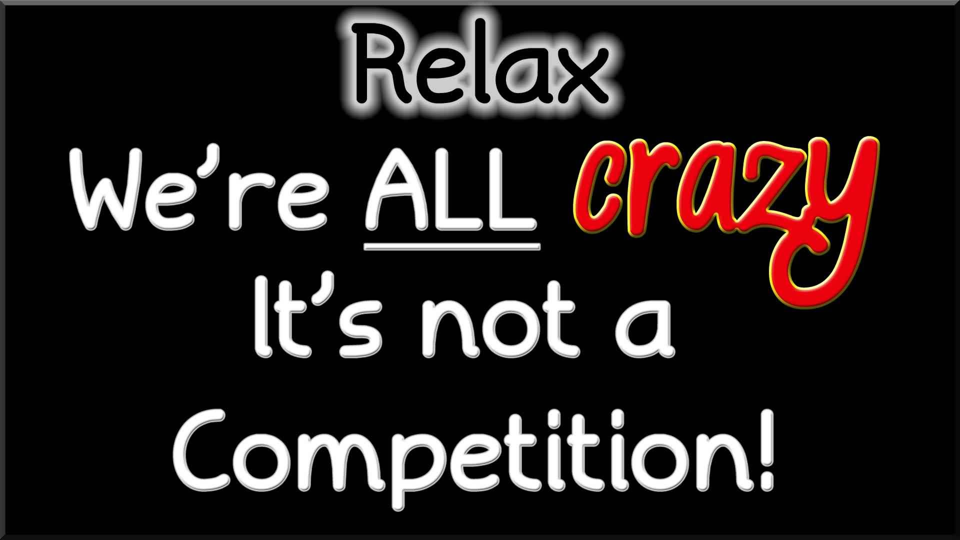 Short New Funny Facebook Quotes Images We Are All Crazy It S Not A Competition Quotespi Funny Quotes Wallpaper Funny Quotes For Whatsapp Weird Quotes Funny