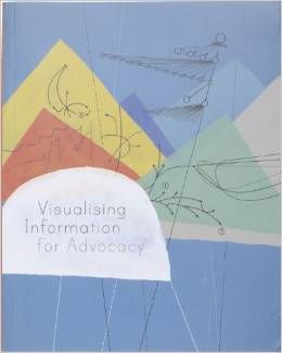 Visualizing Information for Advocacy, by Stephanie Hankey, Tom Longley, Marek Tuszynski, Maya Indira Ganesh. The is the result of Tactical Tech's experience over the past ten years working to help campaigners and activists around the world to use information, visual representation and digital technologies in their work. #advocacy