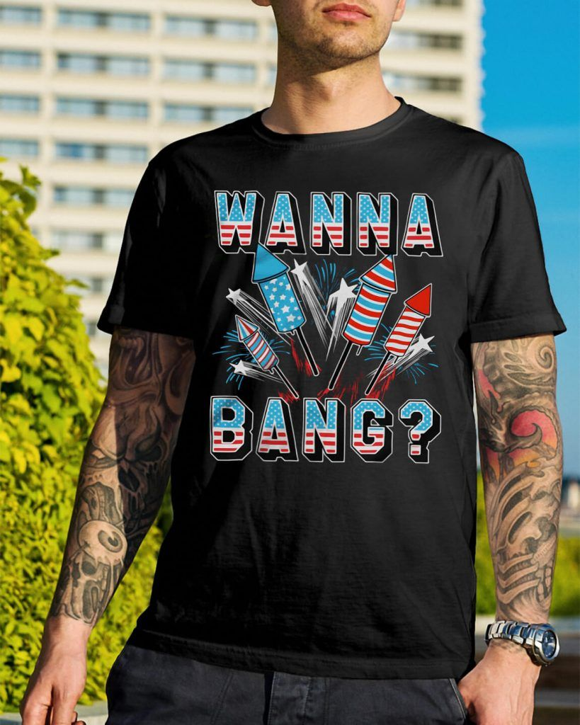 47ac0505a 4th of July Fireworks USA wanna bang shirt, hoodie, sweater   4th of ...