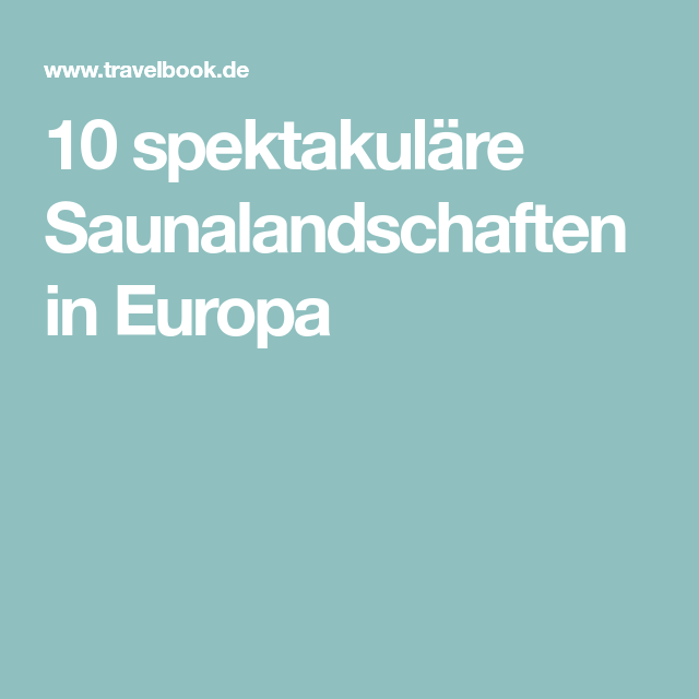 10 spektakuläre Saunalandschaften in Europa