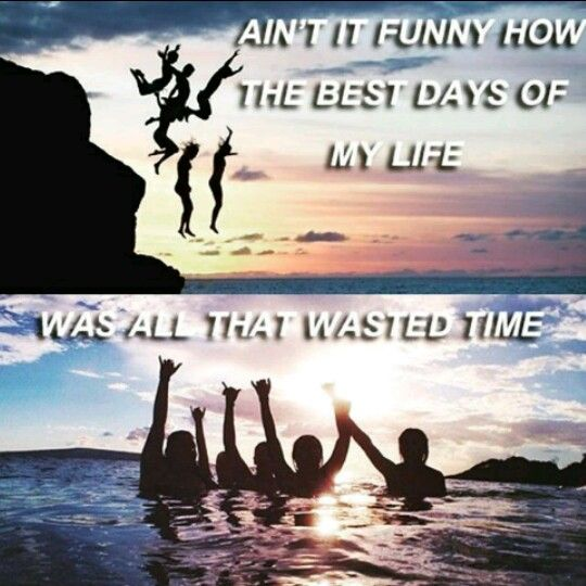 "Great Song Quotes About Life: ""Ain't It Funny How The Best Days Of My Life Was All That"