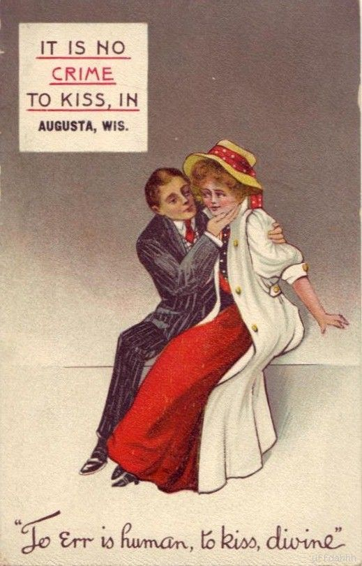 "It's no crime to kiss in Aususta, Wis.  ""To err is human, to kiss, divine"" 1909"