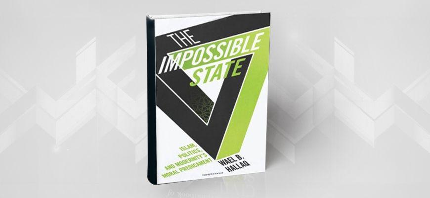 الدولة المستحيلة الإسلام والسياسة وأزمة القيم الحداثية لوائل بهجت حلاق
