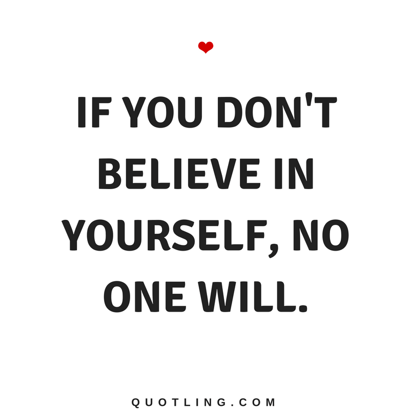 Believe In Yourself Quotes If You Don T Believe In Yourself No One Will Be Yourself Quotes Believe In Yourself Quotes Encouragement Quotes