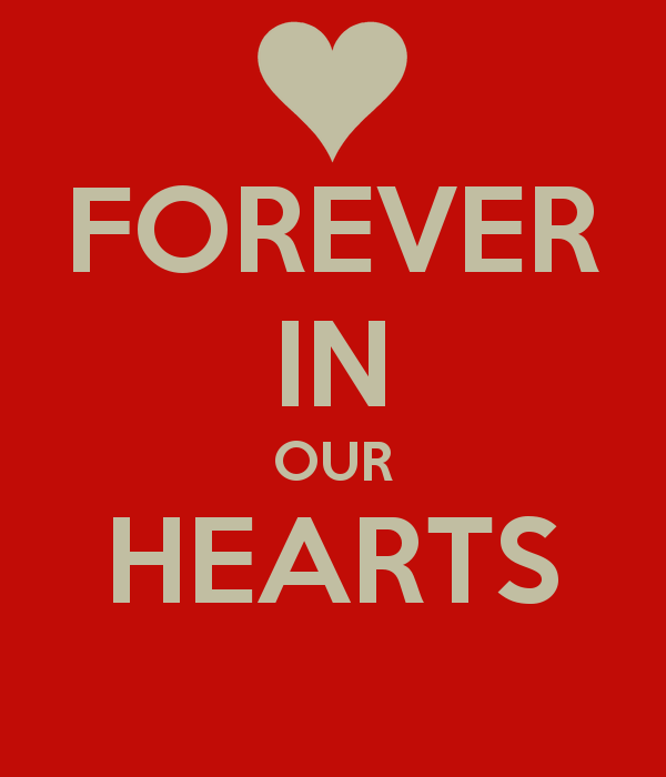 Always In Our Thoughts Forever In Our Hearts Quotes: FOREVER IN OUR HEARTS,FOREVER AND EVER