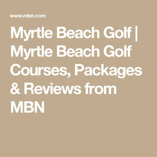 Myrtle Beach Golf | Myrtle Beach Golf Courses, Packages & Reviews from MBN