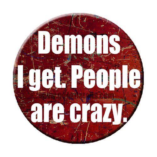 Demons I Get. People Are Crazy Pinback Button Geek Details http://www.amazon.com/dp/B00BA4KP7I/ref=cm_sw_r_pi_dp_GguItb1X618AZ9Z4