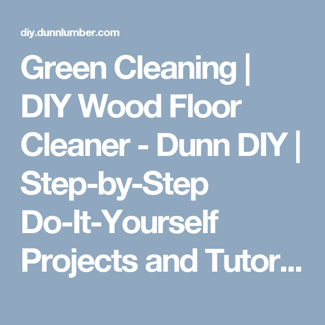 Green cleaning diy wood floor cleaner dunn diy step by step do green cleaning diy wood floor cleaner dunn diy step by step solutioingenieria Image collections