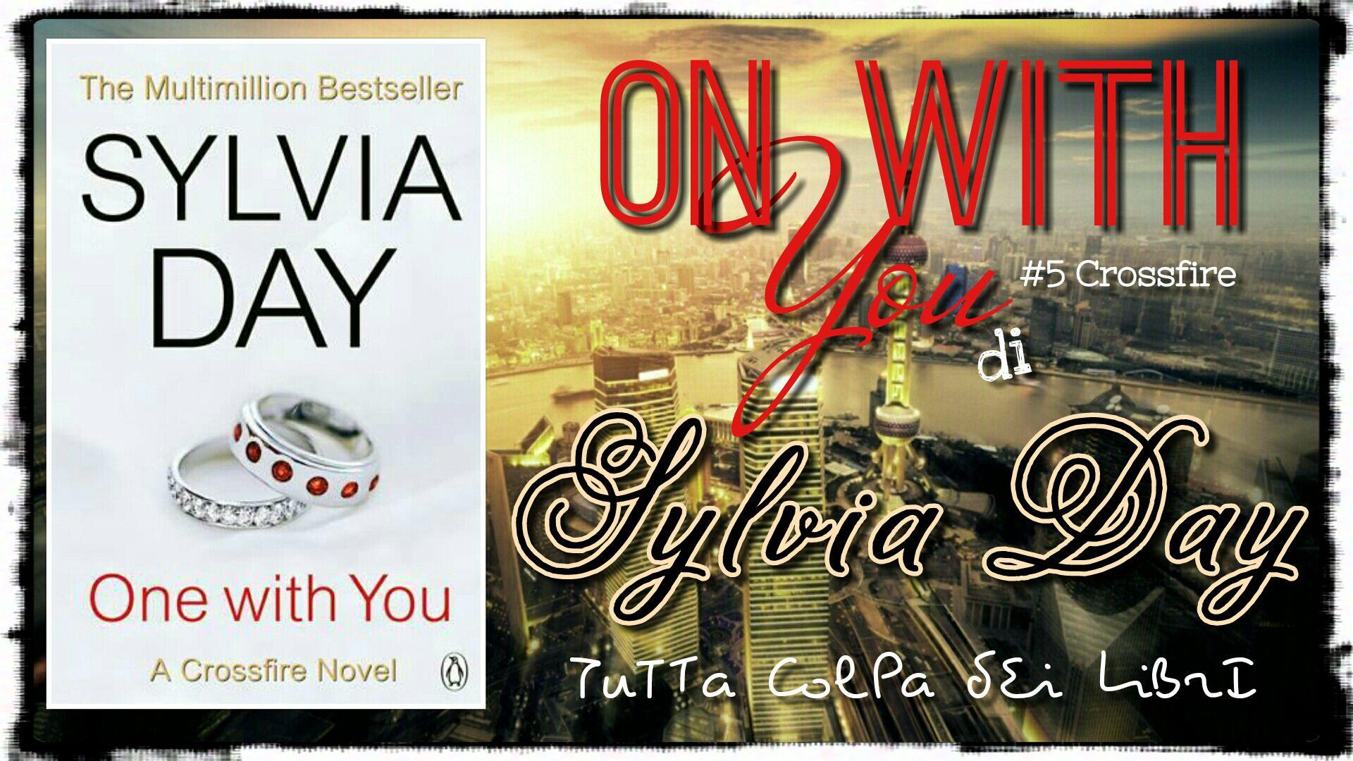 """e with you"""" di Sylvia Day 5 The Crossfire Series Estratto del"""