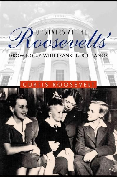 Upstairs at the Roosevelts': Growing Up With Franklin and Eleanor