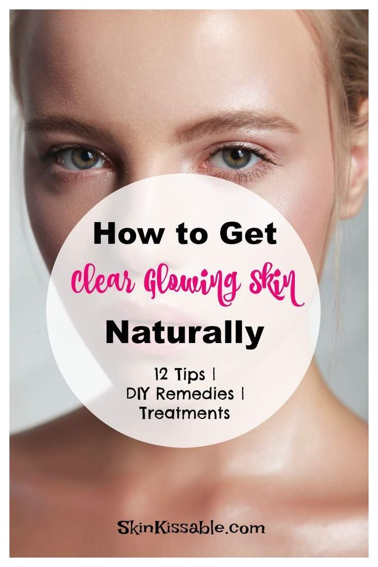f6f545cabe03130cddef901cba21303f - How To Get Clear Glowing Skin Naturally At Home