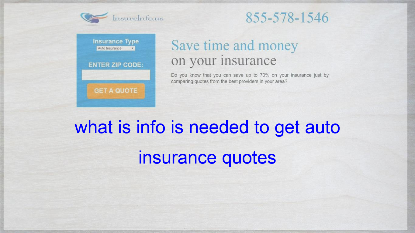 What Is Info Is Needed To Get Auto Insurance Quotes Insurance