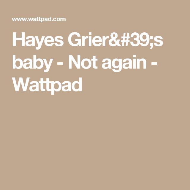 Hayes Grier's baby - Not again  - Wattpad