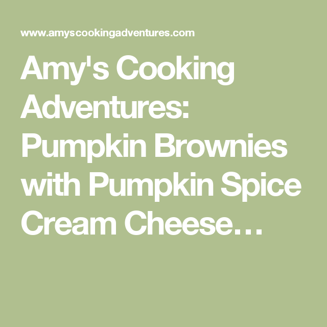 Amy's Cooking Adventures: Pumpkin Brownies with Pumpkin Spice Cream Cheese…