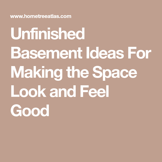 Unfinished Basement Ideas For Making The Space Look And