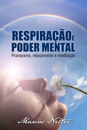 Respiração e Poder Mental - Pranayama, relaxamento e meditação, http://www.amazon.com.br/dp/B007USNDEU/ref=cm_sw_r_pi_awd_pDgdvb0JY5R0M