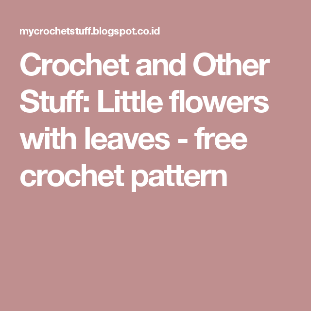 Crochet And Other Stuff Little Flowers With Leaves Free Crochet