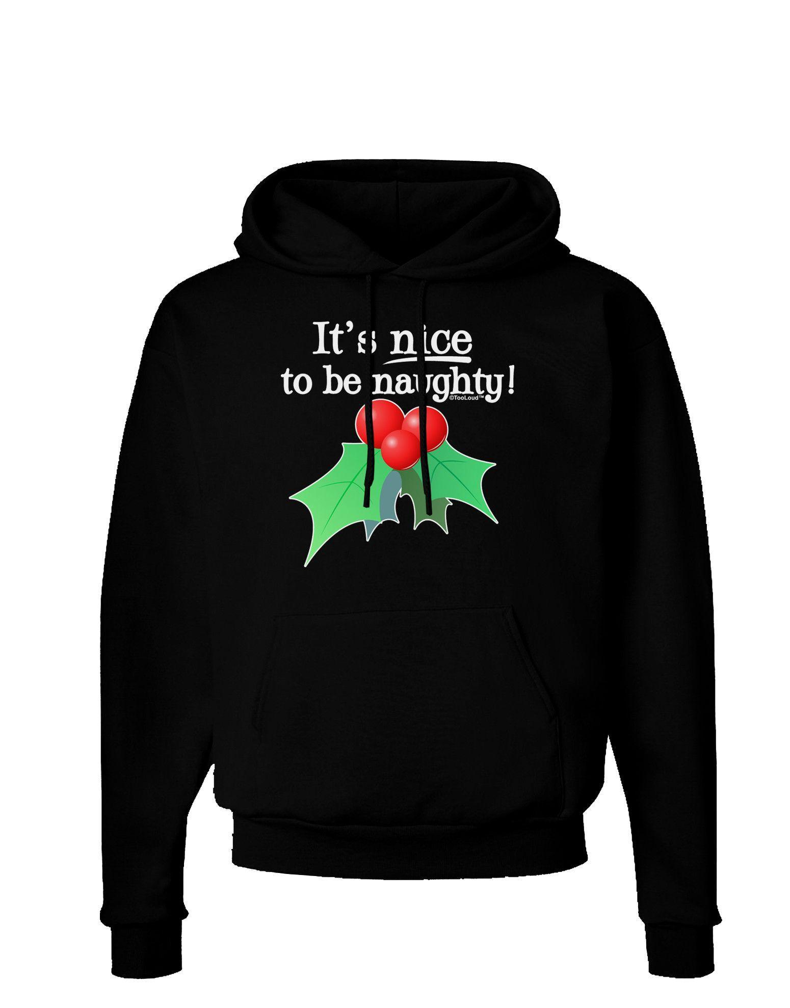 Nice to be Naughty Dark Hoodie Sweatshirt