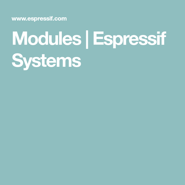 Modules | Espressif Systems | IoT | Ios, Hardware
