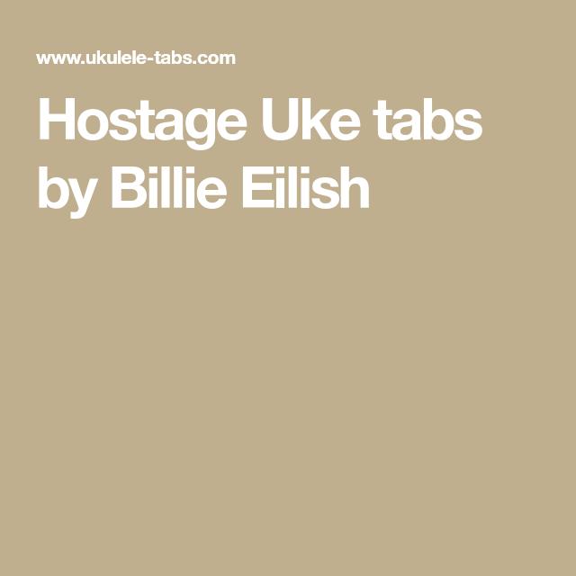 Hostage Uke Tabs By Billie Eilish Uke Pinterest Uke Tabs
