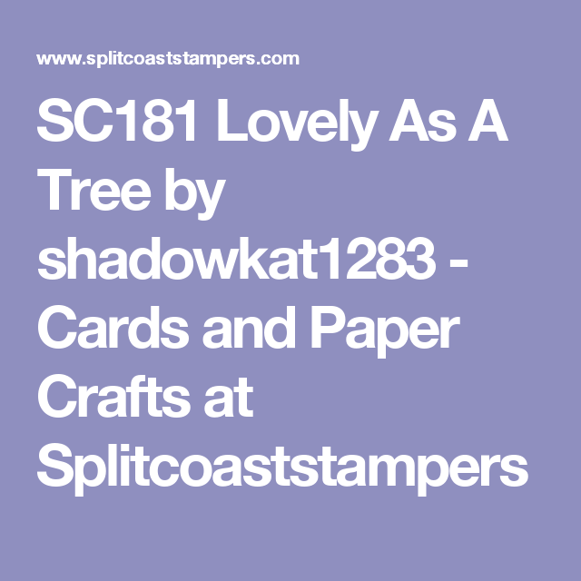 SC181 Lovely As A Tree by shadowkat1283 - Cards and Paper Crafts at Splitcoaststampers