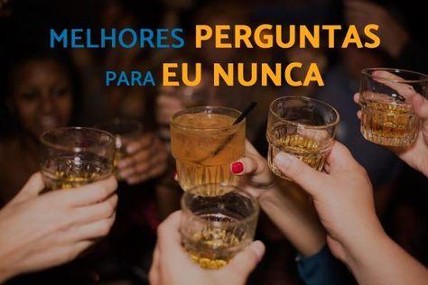 800 Perguntas Para Eu Nunca Melhores Da Vida Brincadeiras Com Bebidas Melhores Perguntas Jogos De Bebida