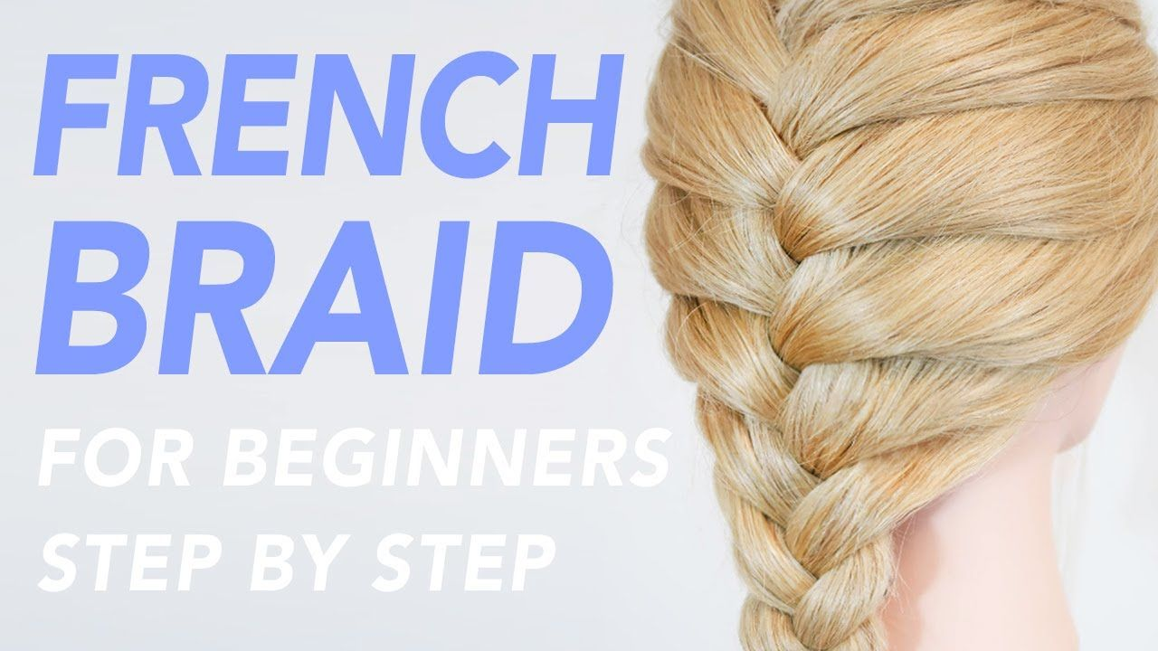 How To French Braid Step By Step For Beginners Cc Everydayhairinspir French Braids Tutorial Braids Step By Step French Braid