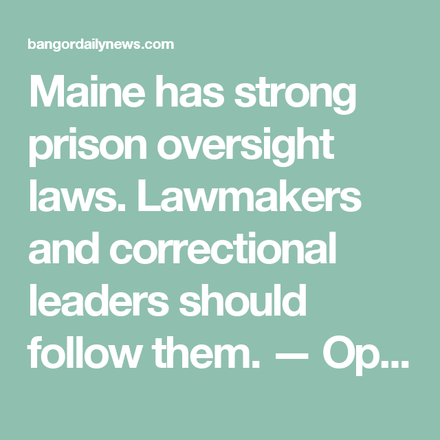 Maine Has Strong Prison Oversight Laws Lawmakers And Correctional Leaders Should Follow Them Opinion Bangor Daily News Bdn Maine Prison Leader Maine