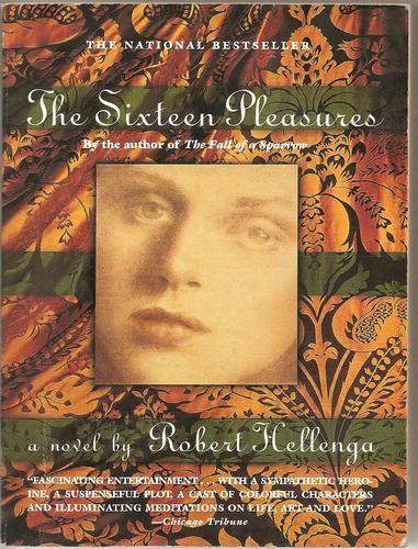 The Sixteen Pleasures A Novel Robert Hellenga With Images