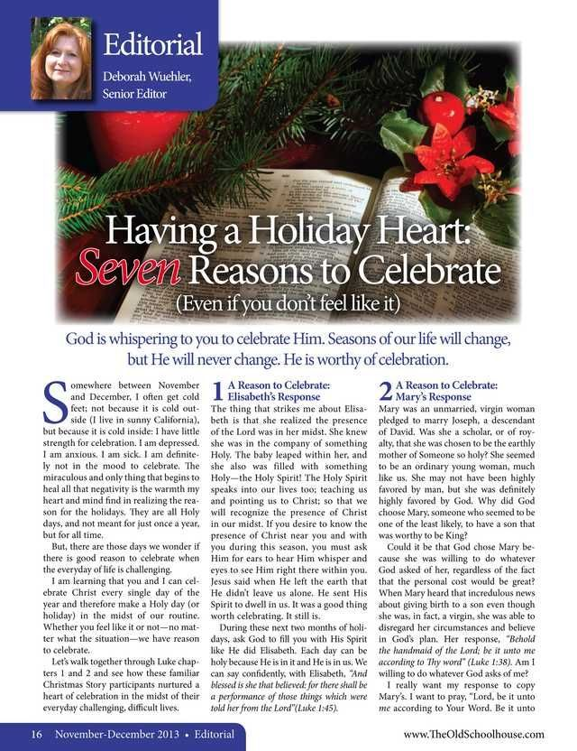 "Seasons of our life will change but He will never change. It's time to celebrate – no matter how we feel!  Come and read in the current issue - ""Having a Holiday Heart: Seven Reasons to Celebrate (Even if you don't feel like it) –By Deborah Wuehler"" http://www.thehomeschoolmagazine-digital.com/thehomeschoolmagazine/201311/#pg19"