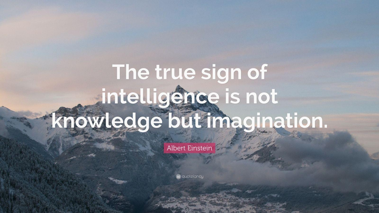 Albert Einstein Quote The True Sign Of Intelligence Is Not