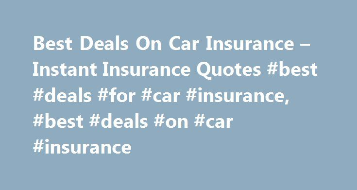Instant Car Insurance Quote Magnificent Best Deals On Car Insurance  Instant Insurance Quotes #best #deals