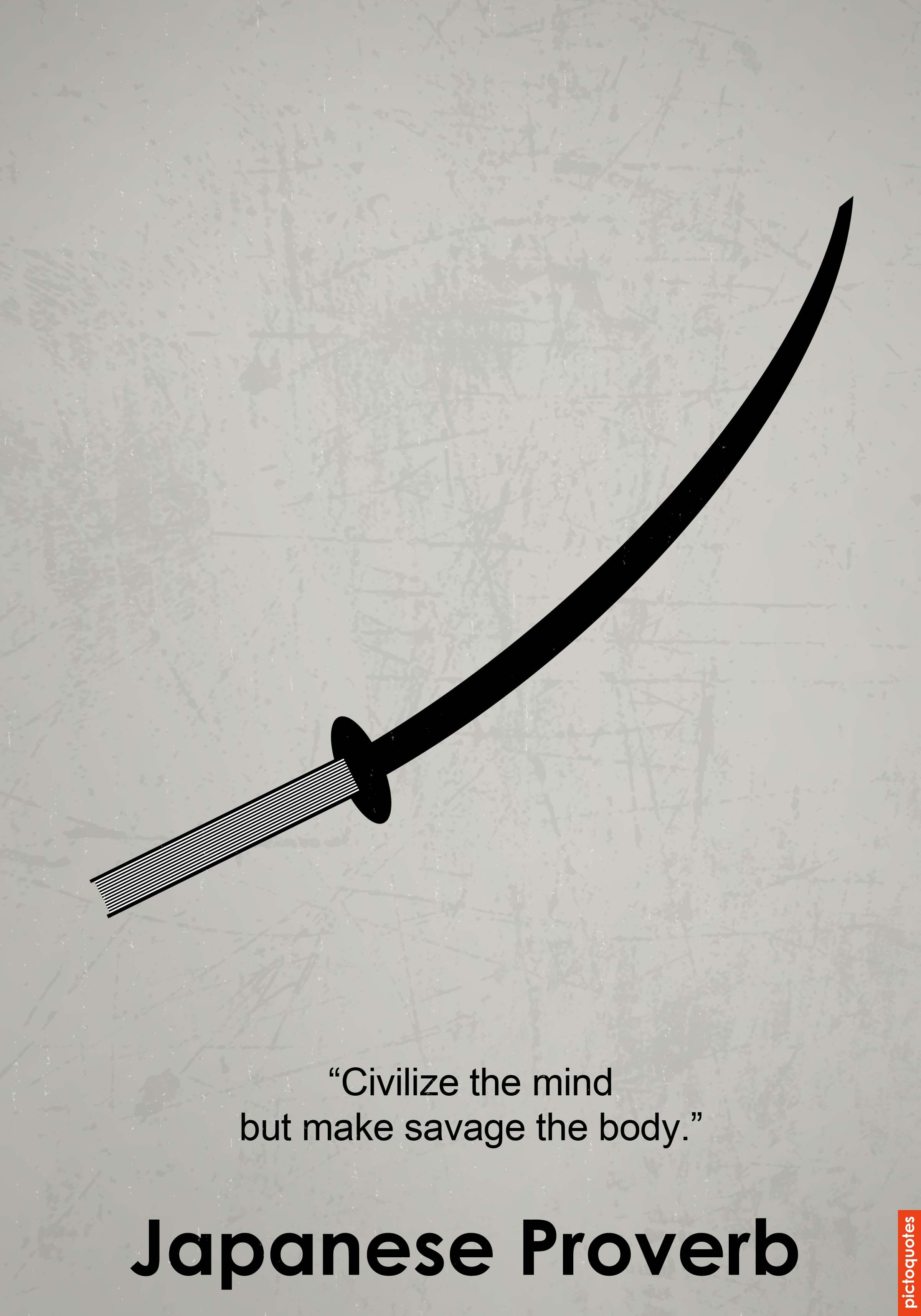 Civilize The Mind But Make Savage The Body Japanese Quotes Art Quotes Inspirational Minimalist Quotes