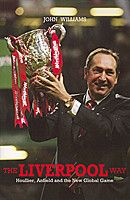 The Liverpool Way – Houllier, Anfield and the New Global Game