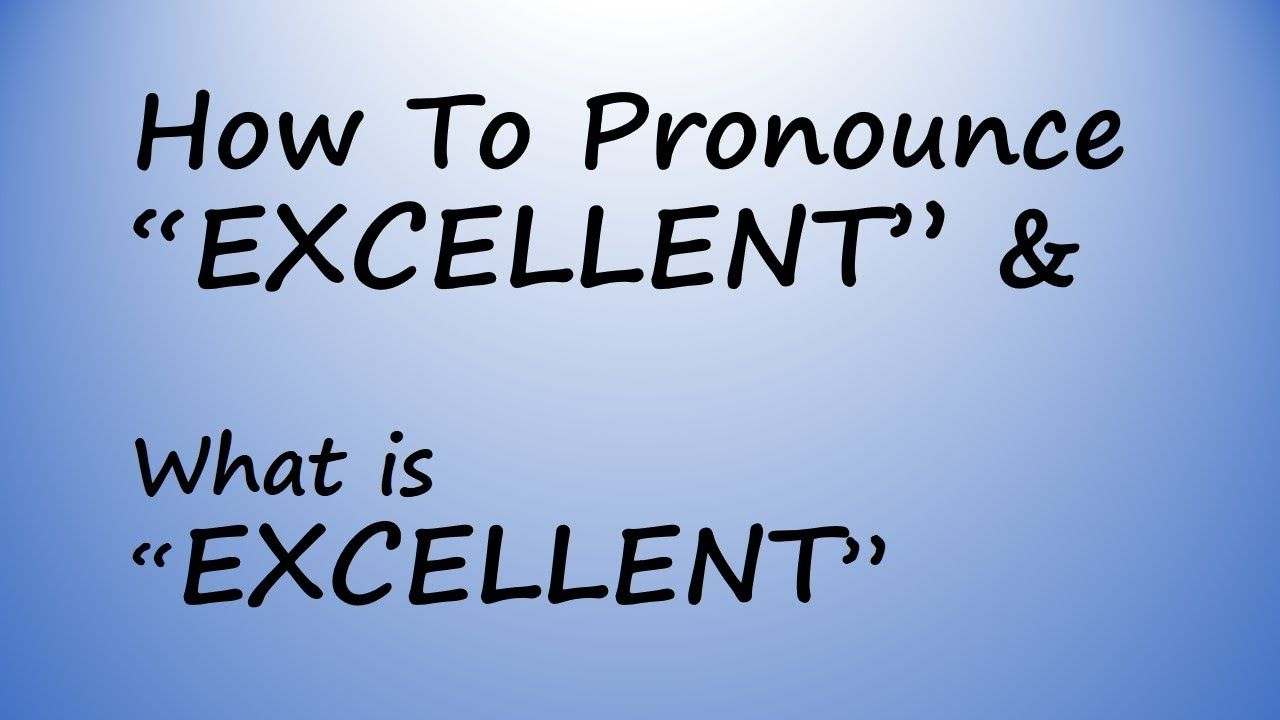 ✔️ How to Pronounce Excellent and What is Excellent? By Video