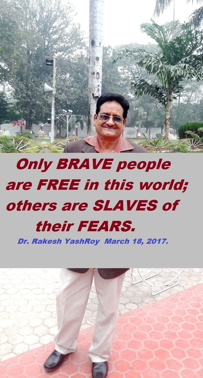 Only Brave are free in this world; others are slaves of their fears - Dr Rakesh YashRoy