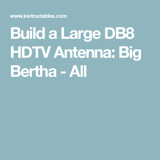 build a large db8 hdtv antenna big bertha big bertha big bertha