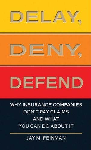 Delay Deny Defend Why Insurance Companies Don T Pay Claims And
