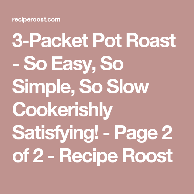 3-Packet Pot Roast - So Easy, So Simple, So Slow Cookerishly Satisfying! - Page 2 of 2 - Recipe Roost