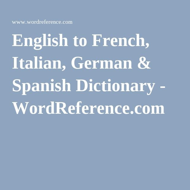 English To French Italian German Spanish Dictionary Wordreference Com Spanish German Italian
