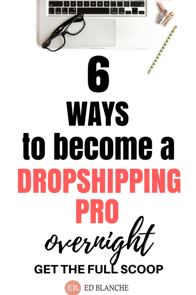 6 Ways to a Dropshipping Pro Overnight Drop