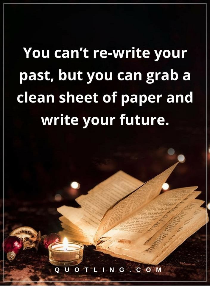 inspirational quotes you can t re write your past but you can  inspirational quotes you cant re write your past but you can grab a clean sheet of paper and write your future