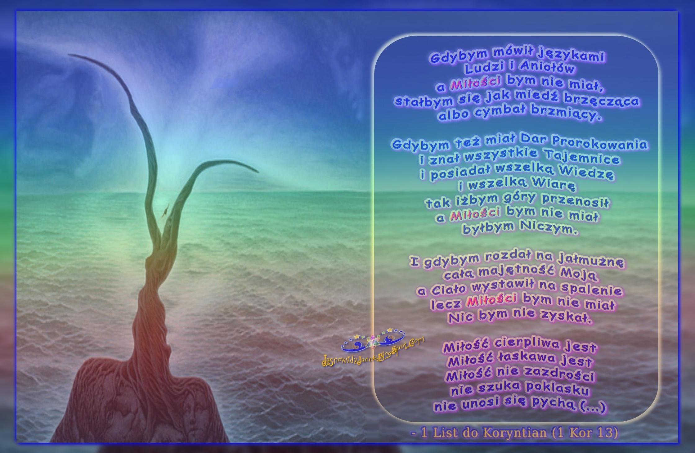 Gdybym mówił Językami Ludzi i Aniołów a Miłości bym nie miał stałbym się jak miedź brzęcząca albo cymbał brzmiący - 1 List do Koryntian 13