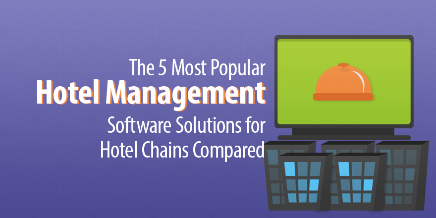The 7 Most Popular Hotel Management Software For Hotel Chains