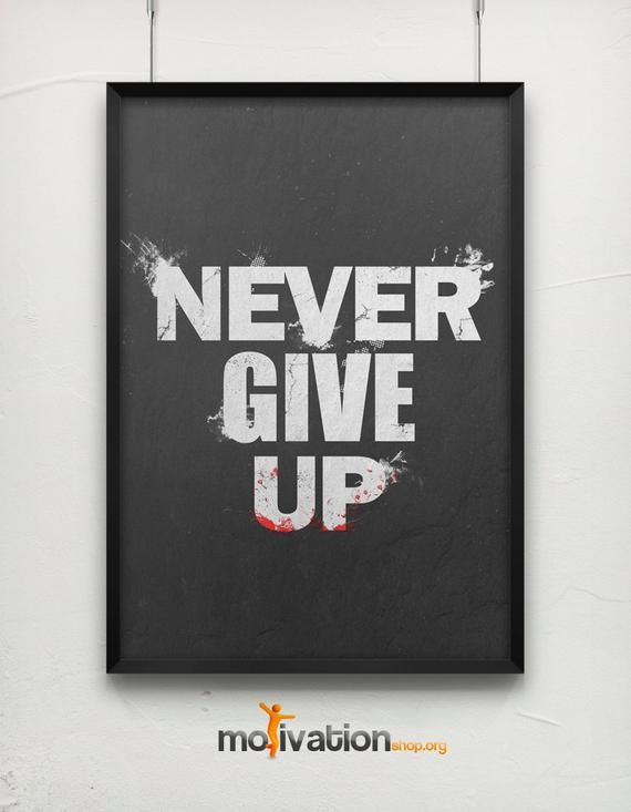 Never Give Up Motivational poster never give up quote