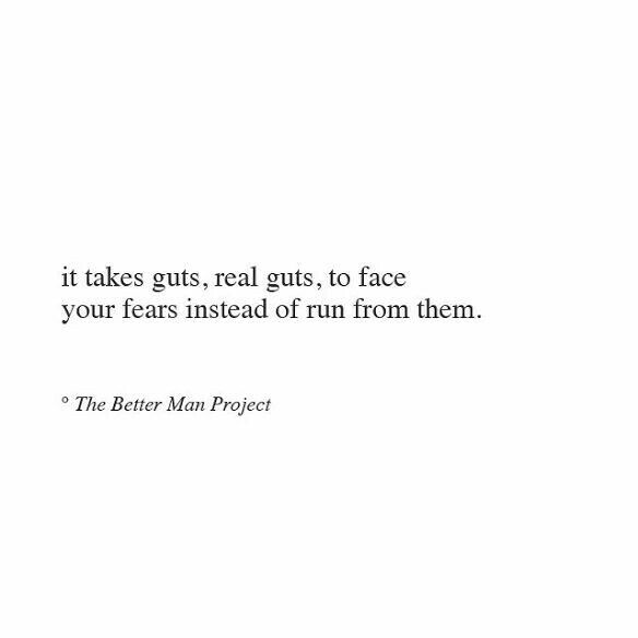It takes guts to face your fears