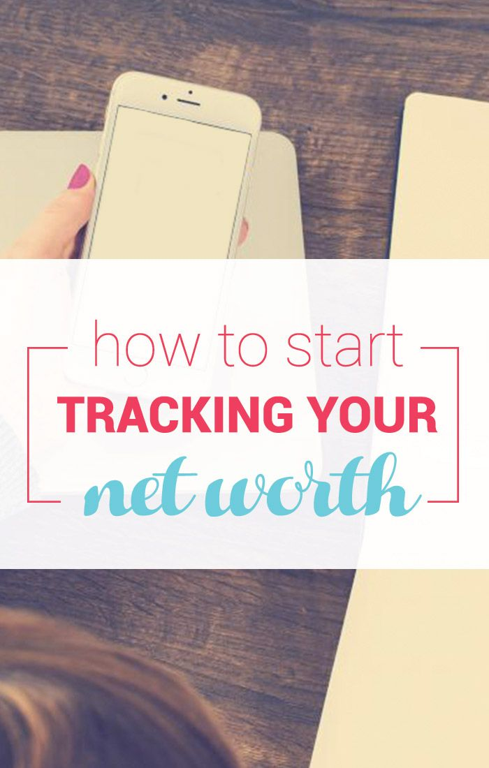 3 Ways to Start Tracking Your Net Worth ASAP Managing Your Money