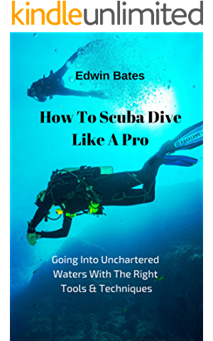 How To Scuba Dive Like A Pro Going Into Unchartered
